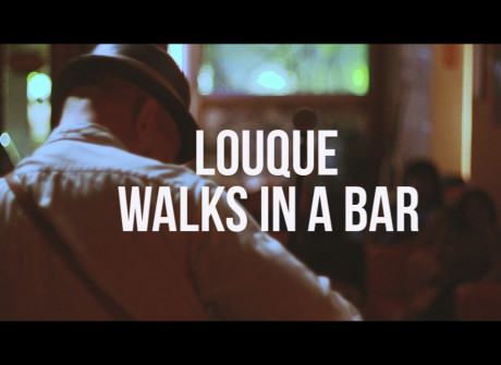 "Louque: ""Walks In A Bar"""